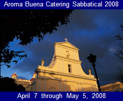Aroma Buena Catering Sabbatical 2008:  Puerto Rico / Latin America.  Bringing you more Hispano World Cuisine!  Locations include the island of Puerto Rico, the Dominican Republic, Colombia, Costa Rica, and Pacific Mexico. 