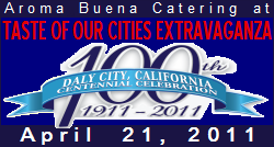 Aroma Buena Catering is proud to be a caterer again of the annual Taste of Our Cities Food Extravaganza, at the Daly City Rotunda on April 21, 2011, 4:30-8:00pm.