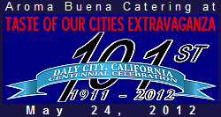 Aroma Buena Catering is happy to be appearing for the 3rd consecutive year at the Taste of Our Cities Food & Business Extravaganza, at the Daly City Rotunda on May 24, 2012, 4:30-8pm.