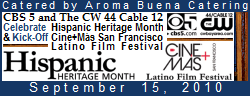 Aroma Buena Catering is honored to be the caterer of the CBS5/KPIX and The CW 44 Cable 12/KBCW Celebration of Hispanic Heritage Month and Kick-Off of the CINE+MAS San Francisco Latino Film Festival on September 15, 2010. 