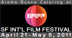 Aroma Buena Catering is honored to be a caterer of the 54th San Francisco International Film Festival, April 21 to May 5, 2011. 