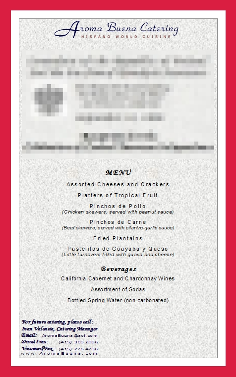 Sample of Actual Client Menu:   Appetizers   Menu ID:   658933  [Click to see this menu in higher-resolution PDF format.]   San Francisco Catering -  AROMA BUENA CATERING - Hispano World Cuisine www.AromaBuena.com