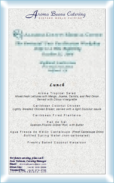 Sample of Actual Client Menu:   Lunch   Menu ID:   444621  [Click to see this menu in higher-resolution PDF format.]   San Francisco Catering -  AROMA BUENA CATERING - Hispano World Cuisine www.AromaBuena.com